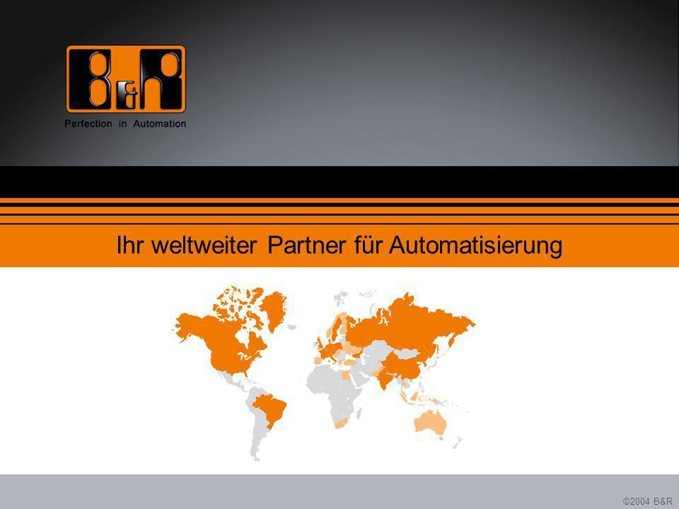 ©2004 B&R Ihr weltweiter Partner für Automatisierung