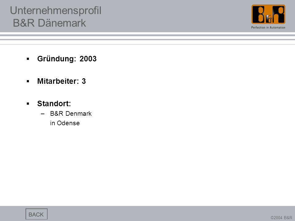 ©2004 B&R Unternehmensprofil B&R Dänemark Gründung: 2003 Mitarbeiter: 3 Standort: –B&R Denmark in Odense