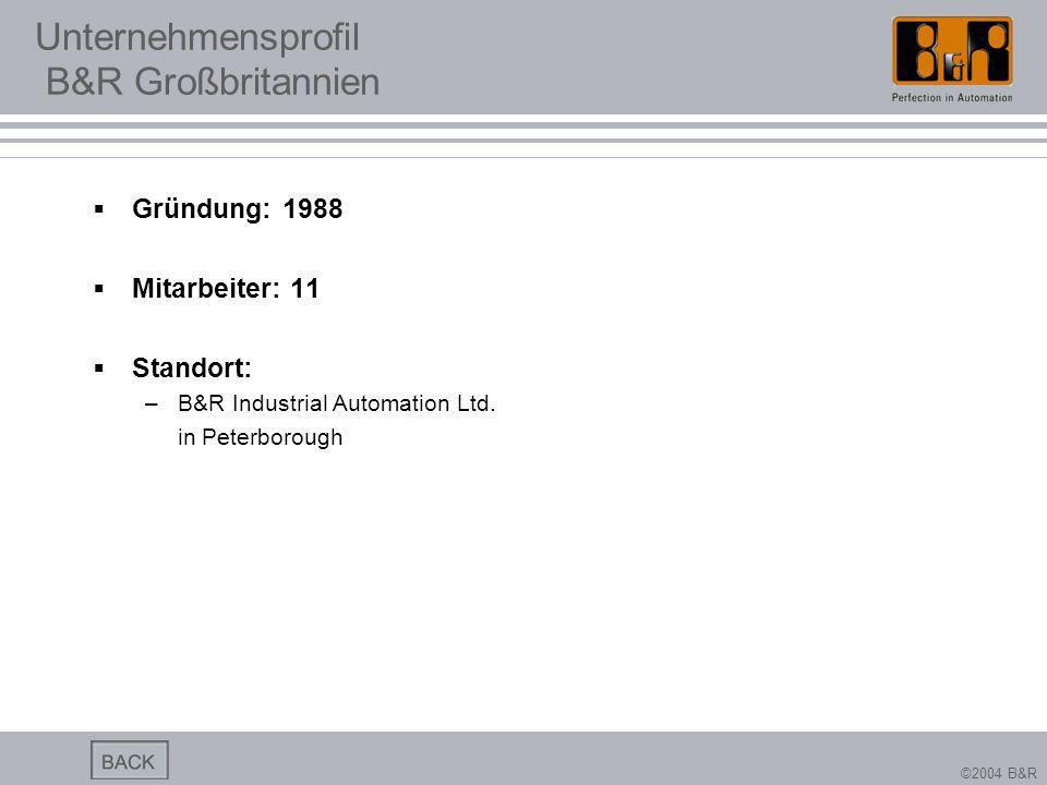 ©2004 B&R Unternehmensprofil B&R Großbritannien Gründung: 1988 Mitarbeiter: 11 Standort: –B&R Industrial Automation Ltd. in Peterborough