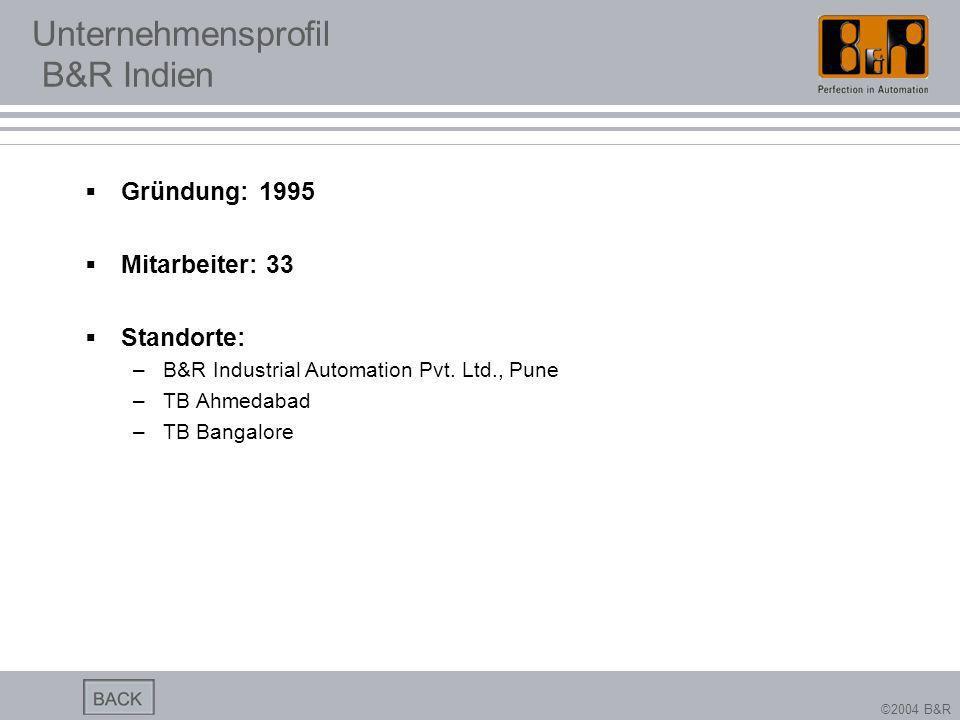 ©2004 B&R Unternehmensprofil B&R Indien Gründung: 1995 Mitarbeiter: 33 Standorte: –B&R Industrial Automation Pvt. Ltd., Pune –TB Ahmedabad –TB Bangalo
