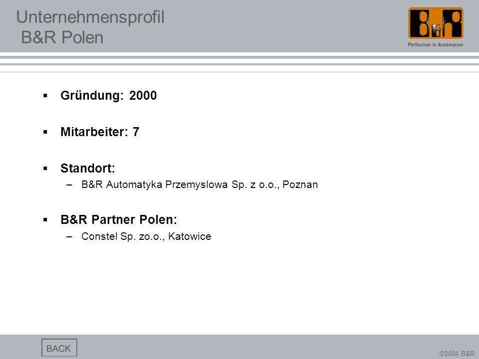 ©2004 B&R Unternehmensprofil B&R Polen Gründung: 2000 Mitarbeiter: 7 Standort: –B&R Automatyka Przemyslowa Sp. z o.o., Poznan B&R Partner Polen: –Cons