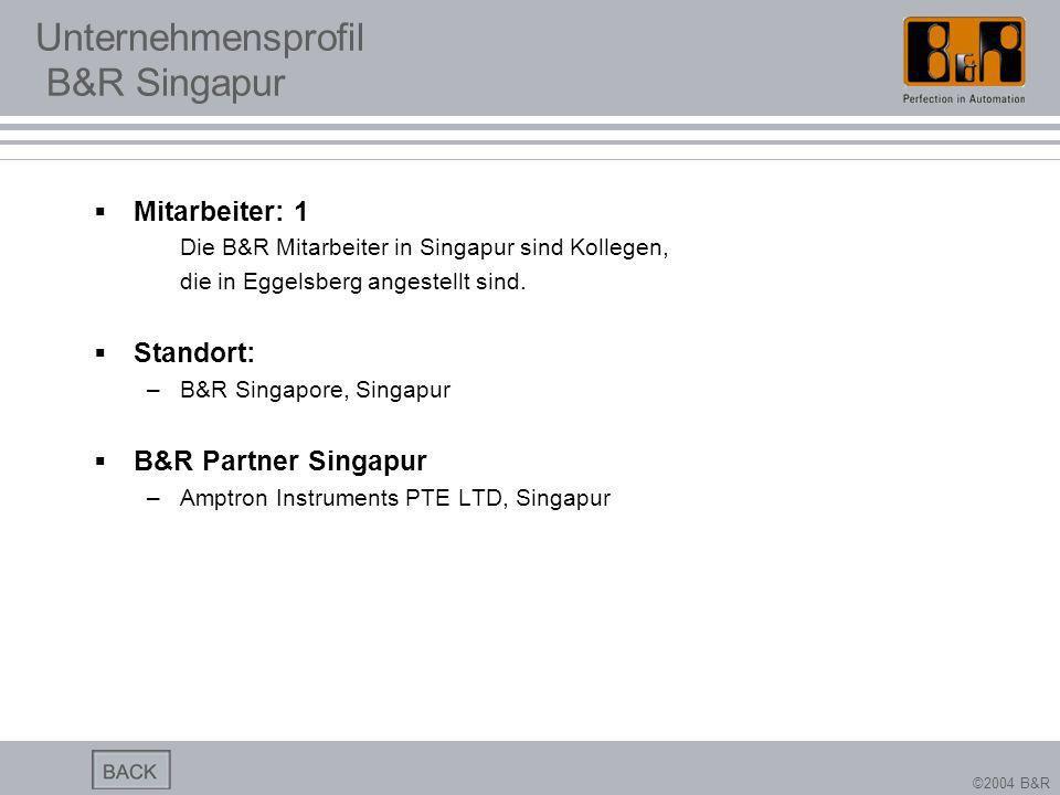 ©2004 B&R Unternehmensprofil B&R Singapur Mitarbeiter: 1 Die B&R Mitarbeiter in Singapur sind Kollegen, die in Eggelsberg angestellt sind. Standort: –