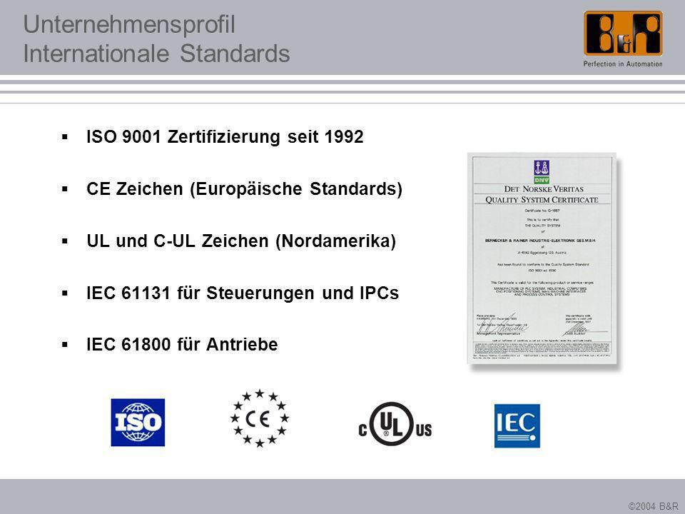 ©2004 B&R Unternehmensprofil Internationale Standards ISO 9001 Zertifizierung seit 1992 CE Zeichen (Europäische Standards) UL und C-UL Zeichen (Nordam