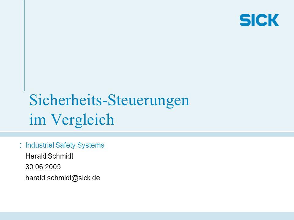Sicherheits-Steuerungen im Vergleich : Industrial Safety Systems Harald Schmidt 30.06.2005 harald.schmidt@sick.de