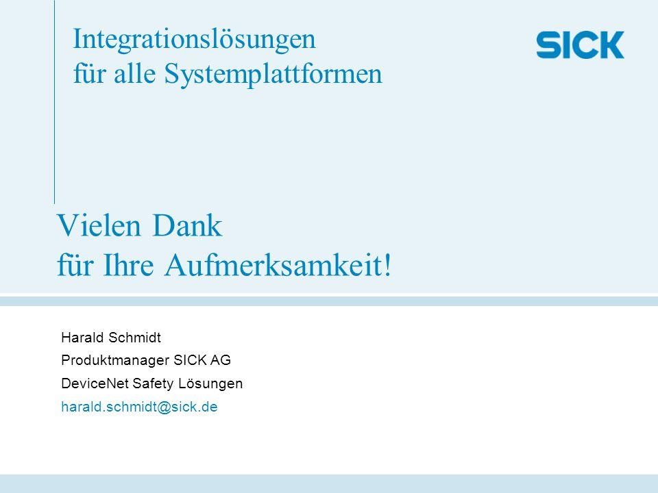 Vielen Dank für Ihre Aufmerksamkeit! Integrationslösungen für alle Systemplattformen Harald Schmidt Produktmanager SICK AG DeviceNet Safety Lösungen h