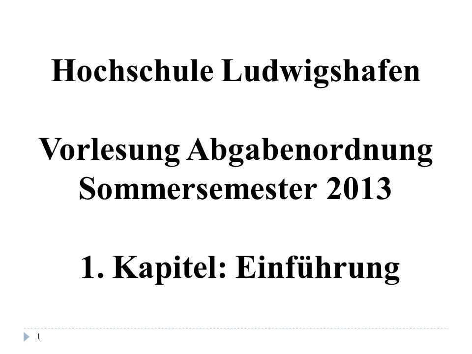 1 Hochschule Ludwigshafen Vorlesung Abgabenordnung Sommersemester 2013 1. Kapitel: Einführung