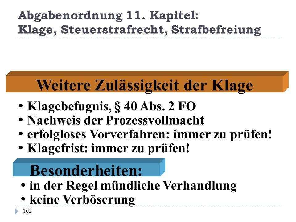 Abgabenordnung 11. Kapitel: Klage, Steuerstrafrecht, Strafbefreiung 103 Weitere Zulässigkeit der Klage Klagebefugnis, § 40 Abs. 2 FO Nachweis der Proz
