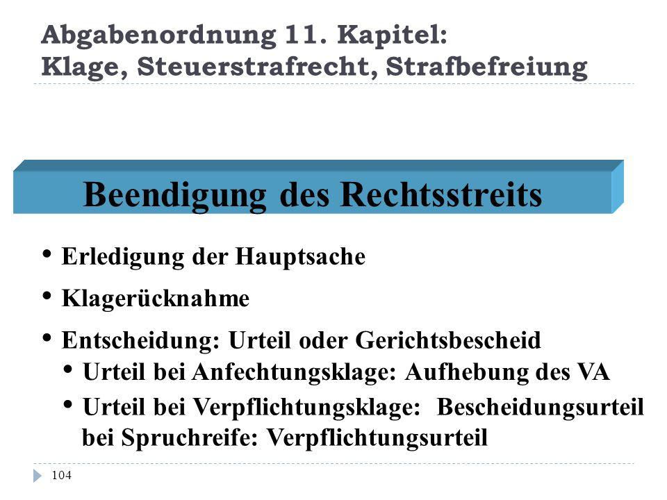 Abgabenordnung 11. Kapitel: Klage, Steuerstrafrecht, Strafbefreiung 104 Beendigung des Rechtsstreits Klagerücknahme Entscheidung: Urteil oder Gerichts