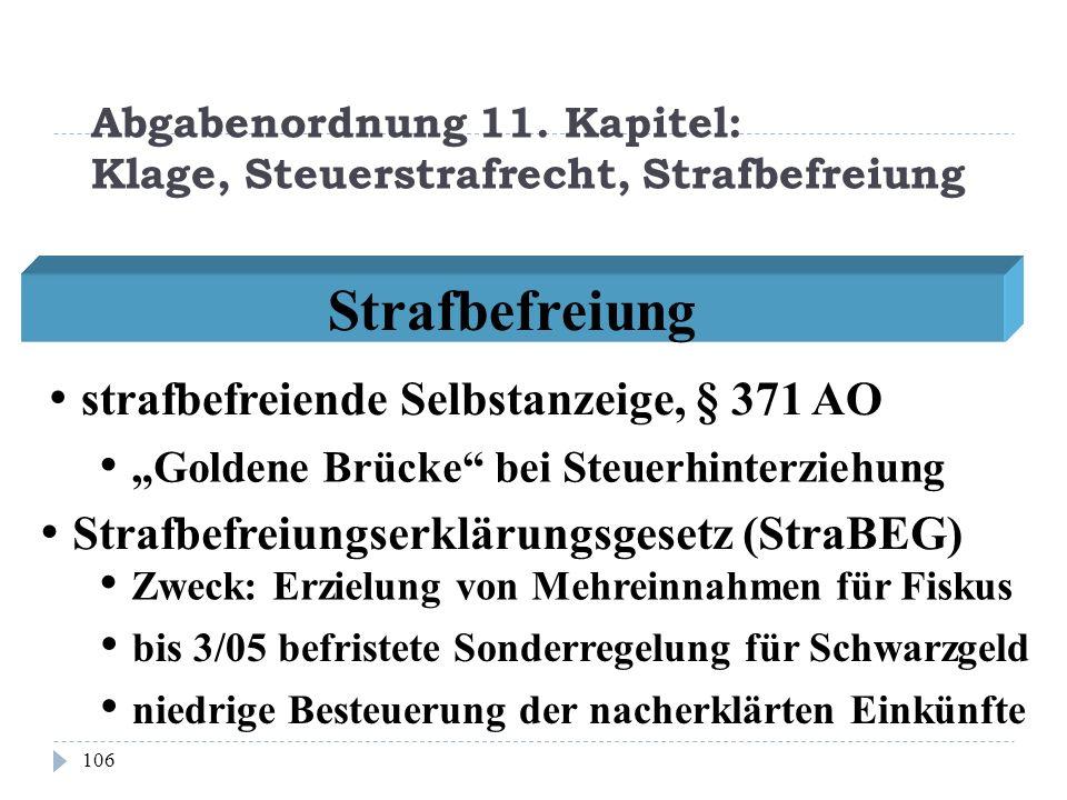 Abgabenordnung 11. Kapitel: Klage, Steuerstrafrecht, Strafbefreiung 106 Strafbefreiung strafbefreiende Selbstanzeige, § 371 AO Goldene Brücke bei Steu