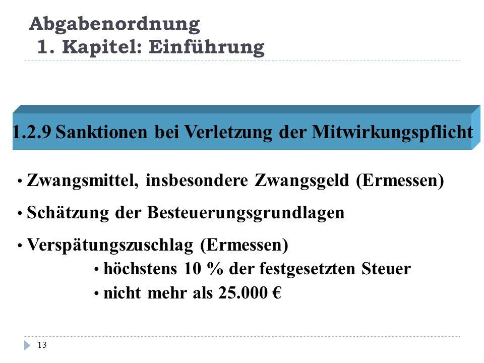 Abgabenordnung 1. Kapitel: Einführung 13 1.2.9 Sanktionen bei Verletzung der Mitwirkungspflicht Zwangsmittel, insbesondere Zwangsgeld (Ermessen) Schät