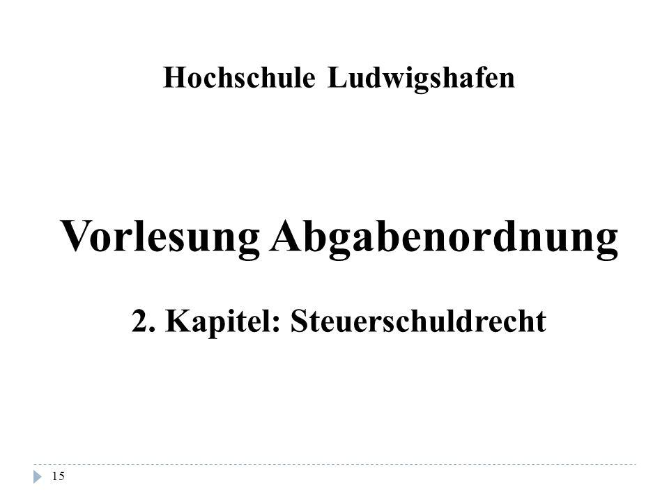 15 Hochschule Ludwigshafen Vorlesung Abgabenordnung 2. Kapitel: Steuerschuldrecht
