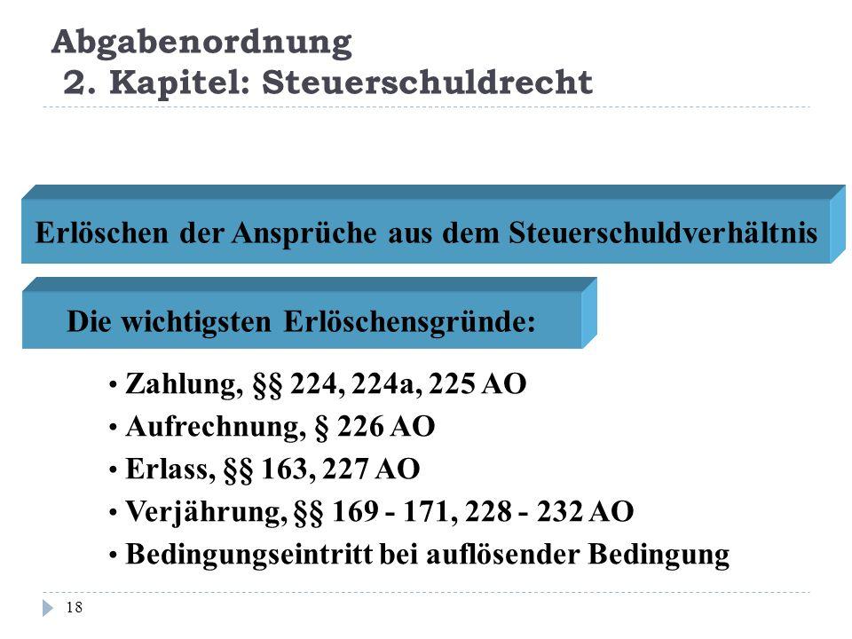 Abgabenordnung 2. Kapitel: Steuerschuldrecht 18 Erlöschen der Ansprüche aus dem Steuerschuldverhältnis Zahlung, §§ 224, 224a, 225 AO Die wichtigsten E