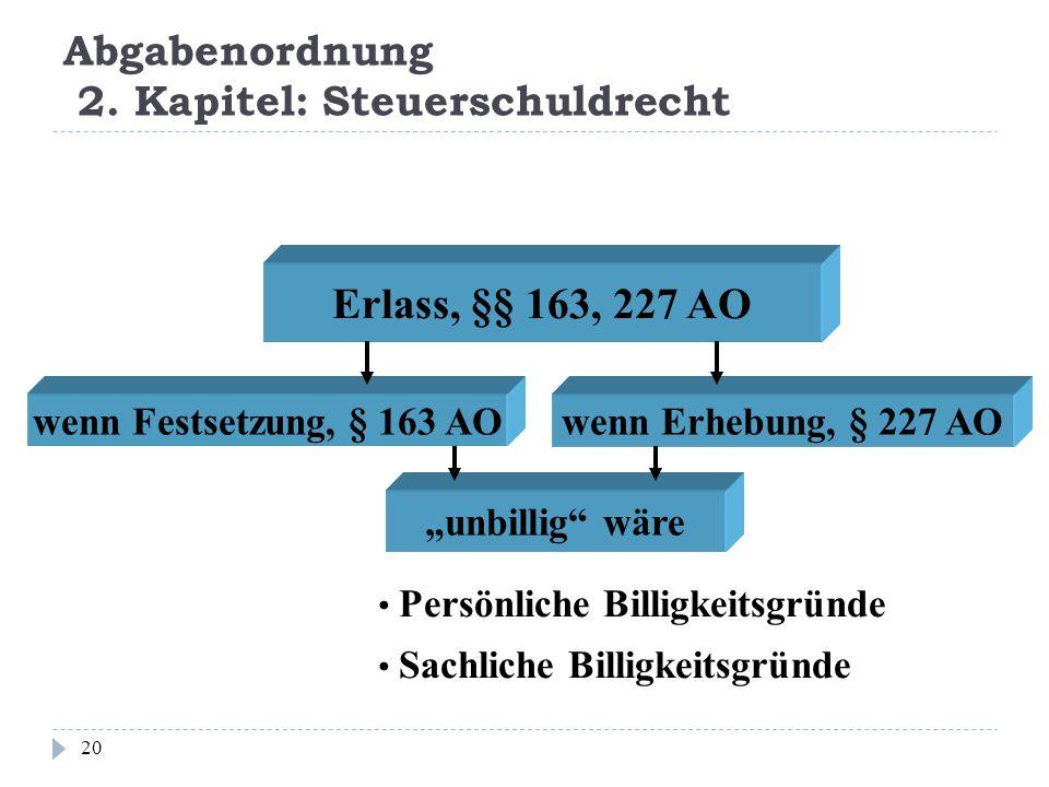Abgabenordnung 2. Kapitel: Steuerschuldrecht 20 Erlass, §§ 163, 227 AO wenn Festsetzung, § 163 AOwenn Erhebung, § 227 AO unbillig wäre Persönliche Bil