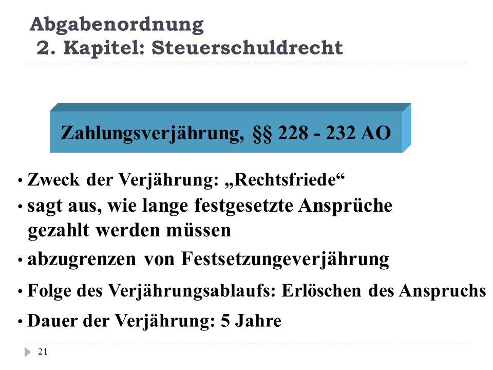 Abgabenordnung 2. Kapitel: Steuerschuldrecht 21 Zahlungsverjährung, §§ 228 - 232 AO Zweck der Verjährung: Rechtsfriede sagt aus, wie lange festgesetzt