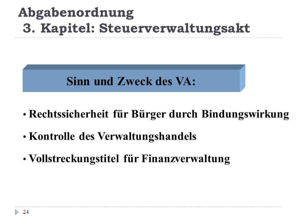 Abgabenordnung 3. Kapitel: Steuerverwaltungsakt 24 Sinn und Zweck des VA: Rechtssicherheit für Bürger durch Bindungswirkung Kontrolle des Verwaltungsh