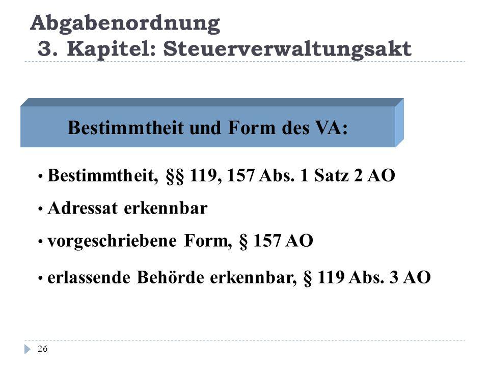 Abgabenordnung 3. Kapitel: Steuerverwaltungsakt 26 Bestimmtheit und Form des VA: Bestimmtheit, §§ 119, 157 Abs. 1 Satz 2 AO vorgeschriebene Form, § 15