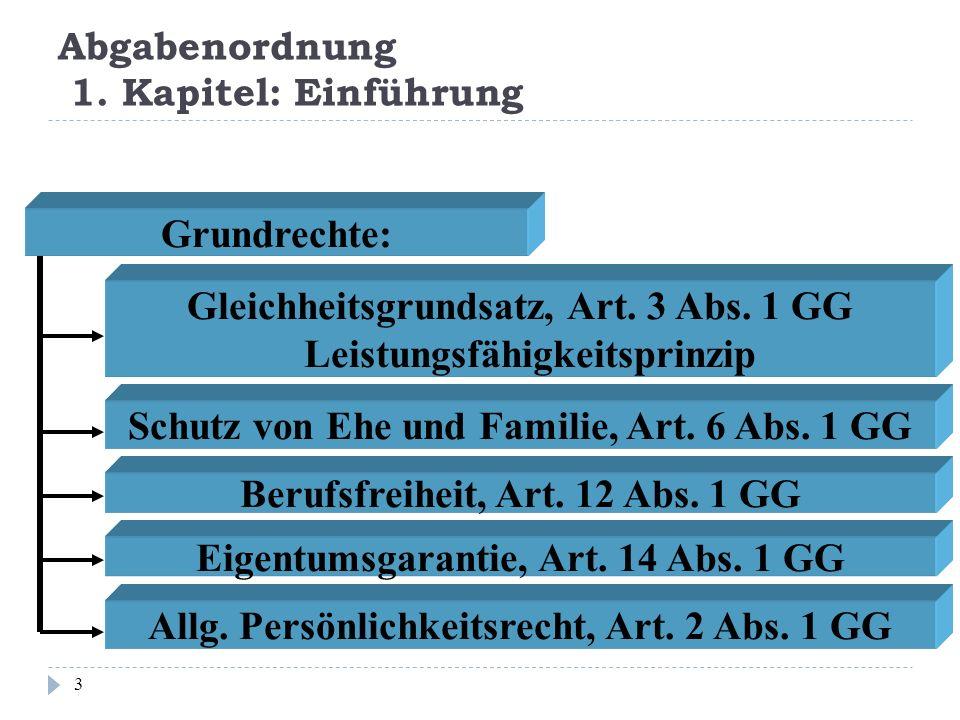 Abgabenordnung 1. Kapitel: Einführung 3 Grundrechte: Gleichheitsgrundsatz, Art. 3 Abs. 1 GG Leistungsfähigkeitsprinzip Schutz von Ehe und Familie, Art