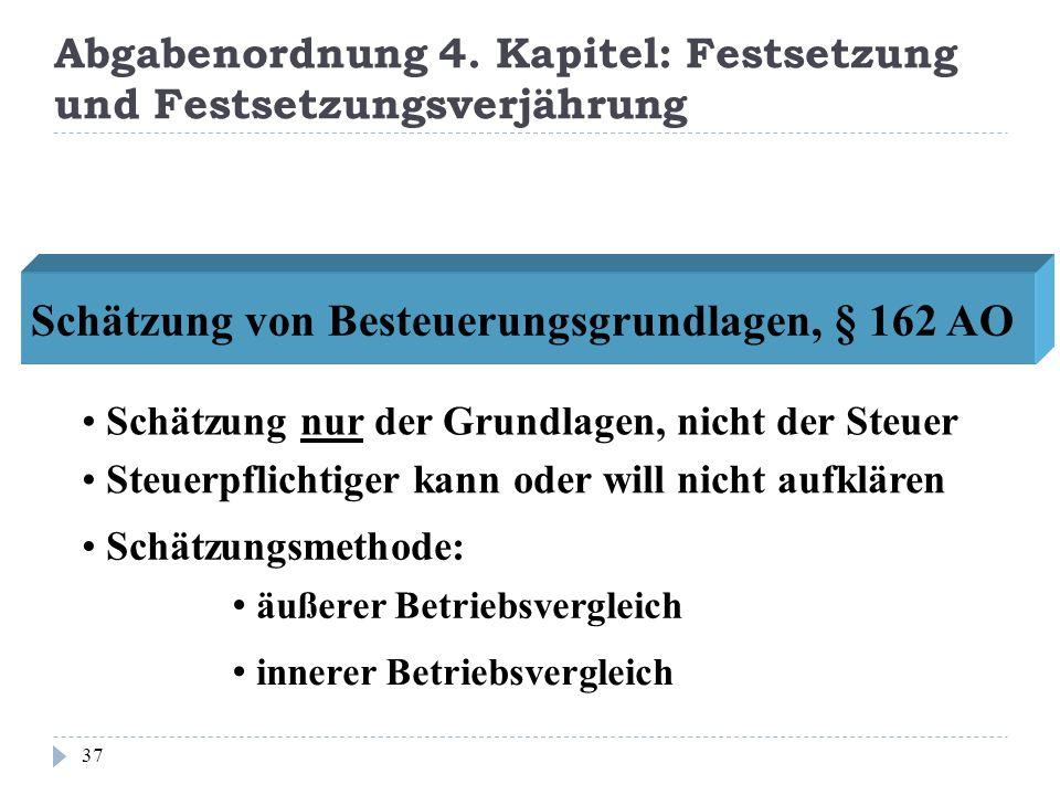 Abgabenordnung 4. Kapitel: Festsetzung und Festsetzungsverjährung 37 Schätzung von Besteuerungsgrundlagen, § 162 AO Schätzung nur der Grundlagen, nich