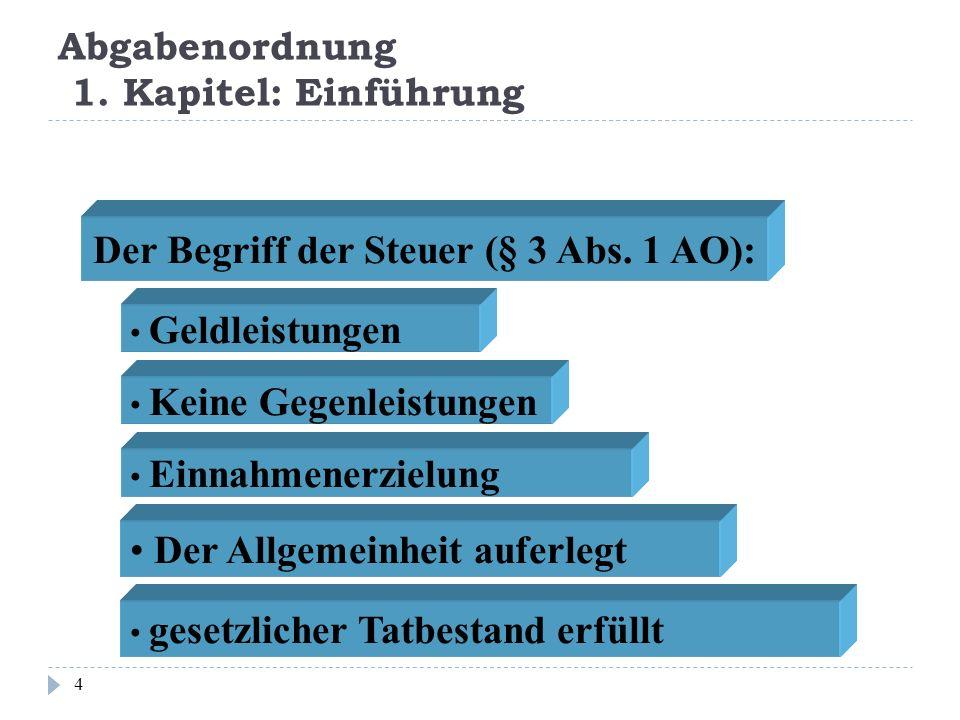 Abgabenordnung 1. Kapitel: Einführung 4 Der Begriff der Steuer (§ 3 Abs. 1 AO): Geldleistungen Keine Gegenleistungen Einnahmenerzielung Der Allgemeinh