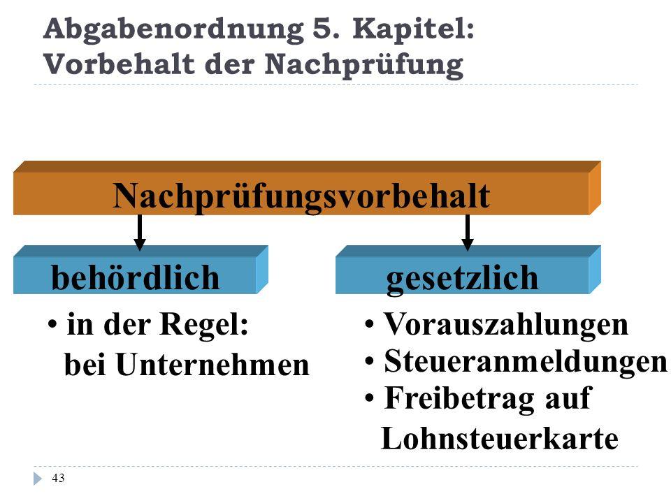 Abgabenordnung 5. Kapitel: Vorbehalt der Nachprüfung 43 Nachprüfungsvorbehalt in der Regel: bei Unternehmen Vorauszahlungen Steueranmeldungen behördli