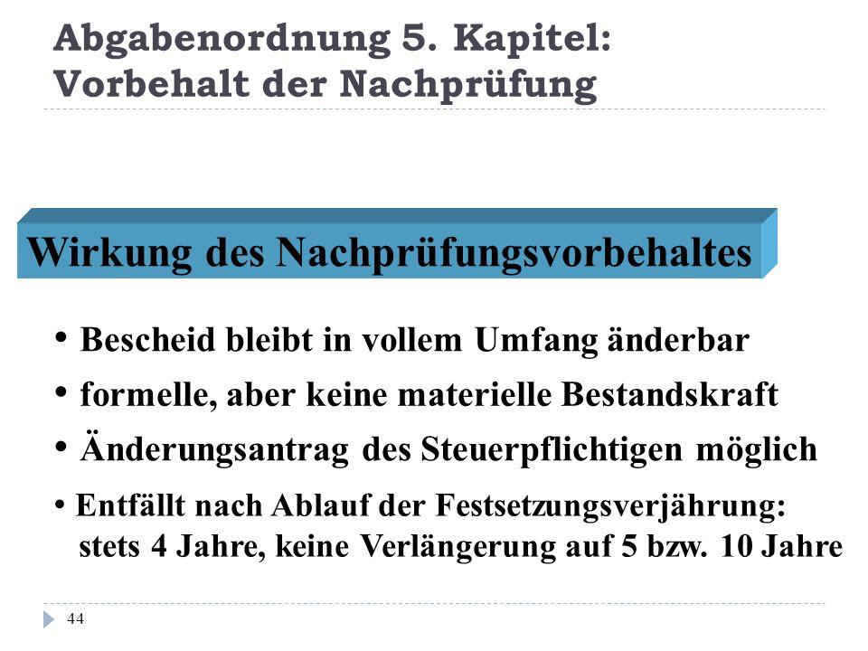 Abgabenordnung 5. Kapitel: Vorbehalt der Nachprüfung 44 Wirkung des Nachprüfungsvorbehaltes formelle, aber keine materielle Bestandskraft Änderungsant