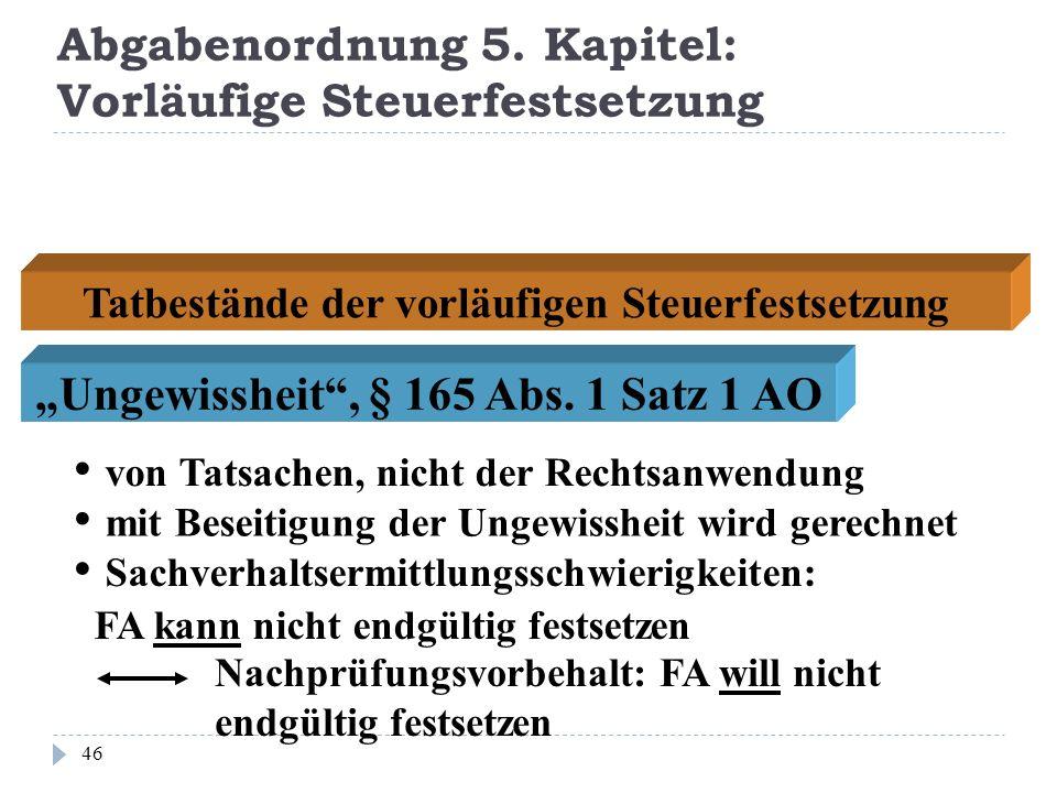 Abgabenordnung 5. Kapitel: Vorläufige Steuerfestsetzung 46 Tatbestände der vorläufigen Steuerfestsetzung von Tatsachen, nicht der Rechtsanwendung mit
