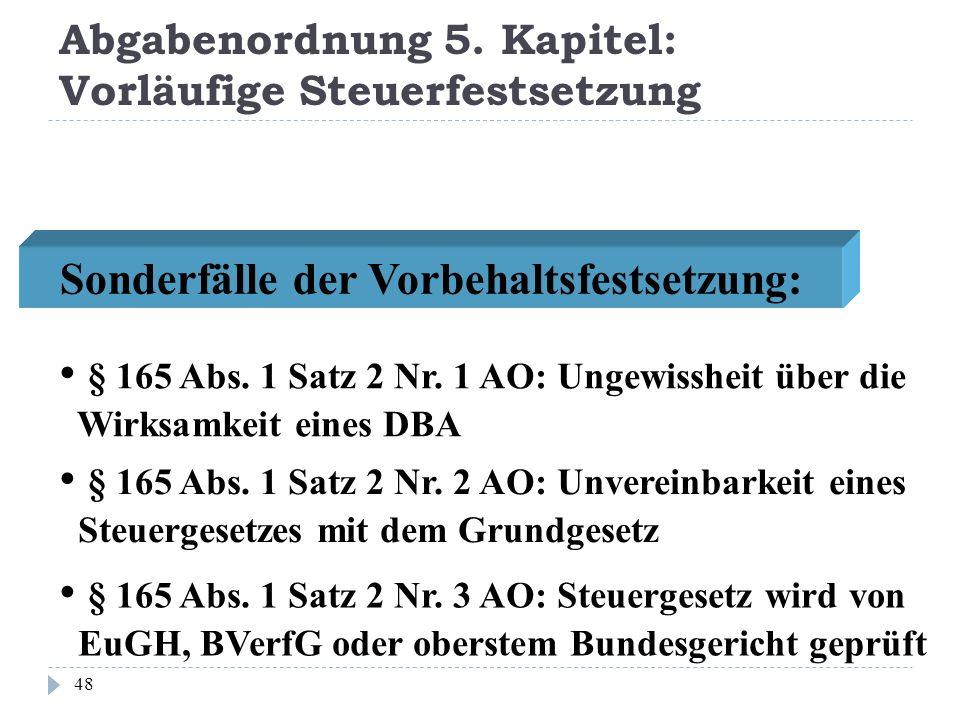 Abgabenordnung 5. Kapitel: Vorläufige Steuerfestsetzung 48 Sonderfälle der Vorbehaltsfestsetzung: § 165 Abs. 1 Satz 2 Nr. 1 AO: Ungewissheit über die