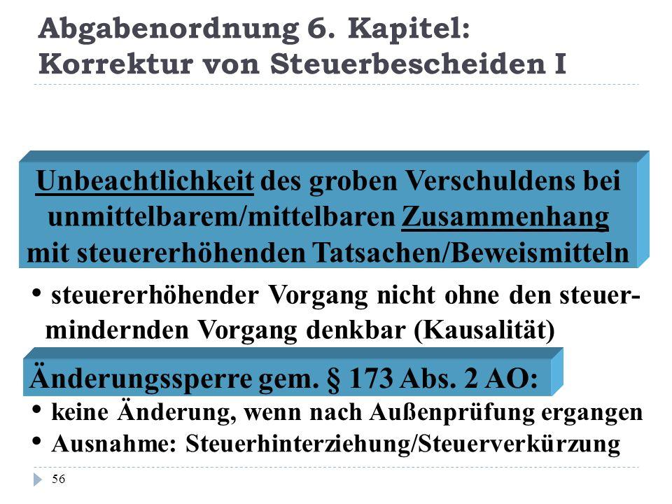 Abgabenordnung 6. Kapitel: Korrektur von Steuerbescheiden I 56 Unbeachtlichkeit des groben Verschuldens bei unmittelbarem/mittelbaren Zusammenhang mit