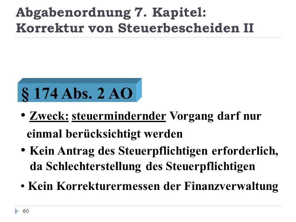 Abgabenordnung 7. Kapitel: Korrektur von Steuerbescheiden II 60 Kein Antrag des Steuerpflichtigen erforderlich, da Schlechterstellung des Steuerpflich