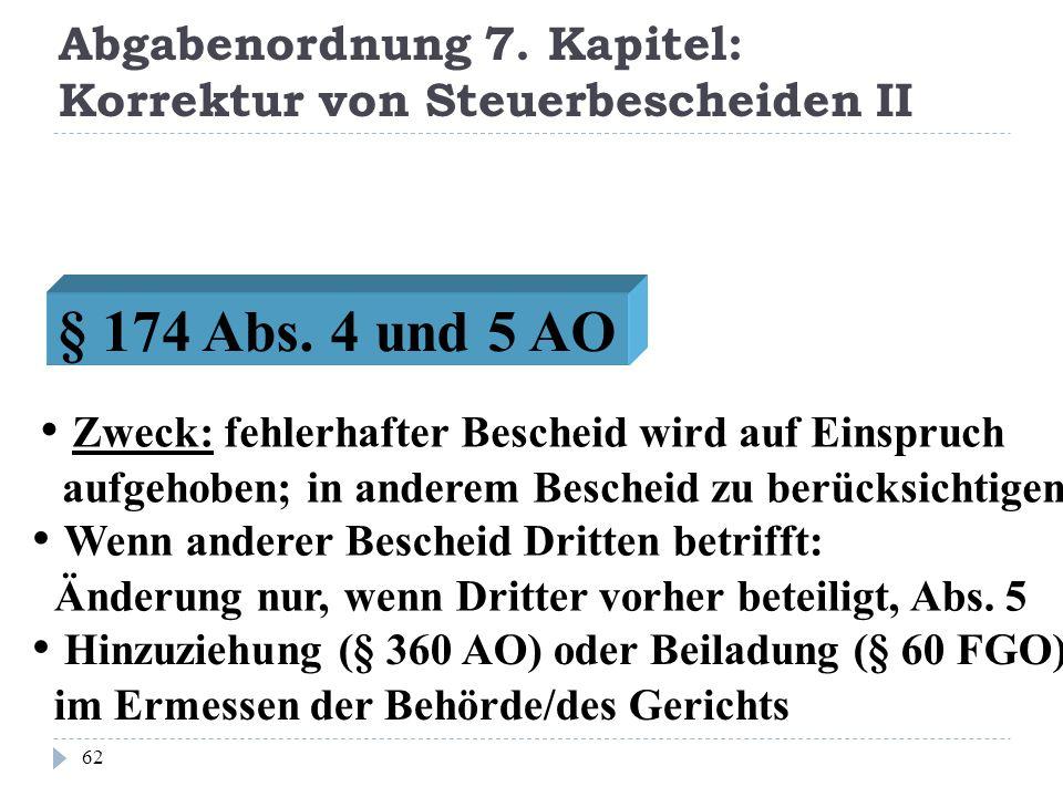 Abgabenordnung 7. Kapitel: Korrektur von Steuerbescheiden II 62 Zweck: fehlerhafter Bescheid wird auf Einspruch aufgehoben; in anderem Bescheid zu ber