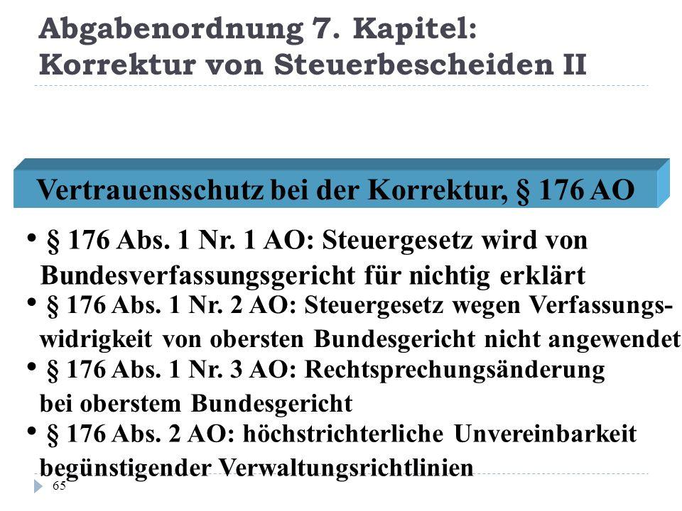 Abgabenordnung 7. Kapitel: Korrektur von Steuerbescheiden II 65 Vertrauensschutz bei der Korrektur, § 176 AO § 176 Abs. 1 Nr. 1 AO: Steuergesetz wird