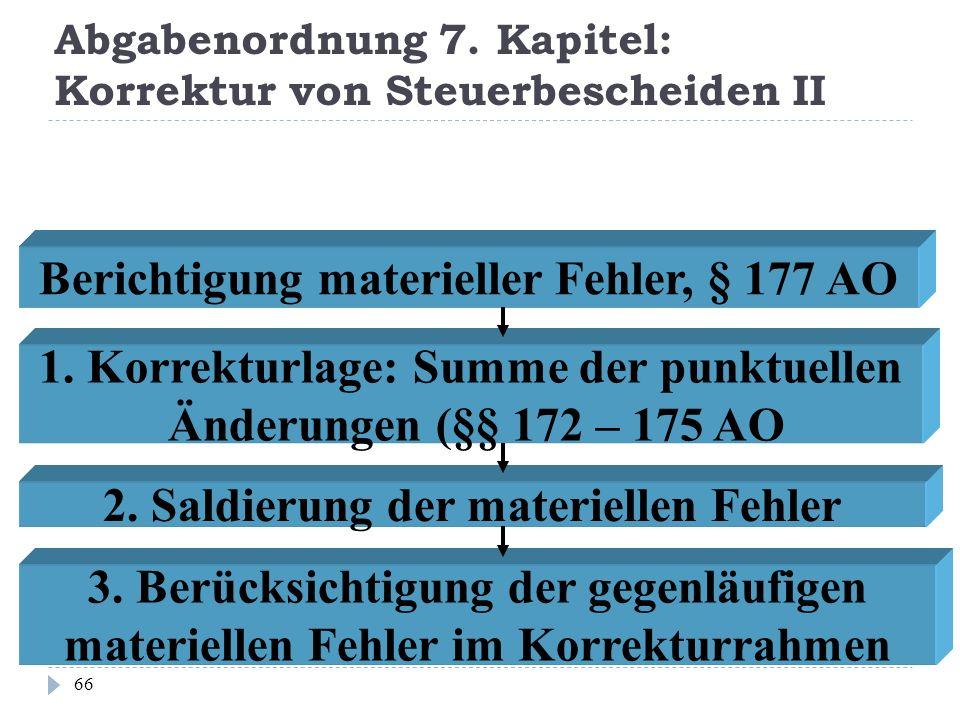 Abgabenordnung 7. Kapitel: Korrektur von Steuerbescheiden II 66 Berichtigung materieller Fehler, § 177 AO 1. Korrekturlage: Summe der punktuellen Ände