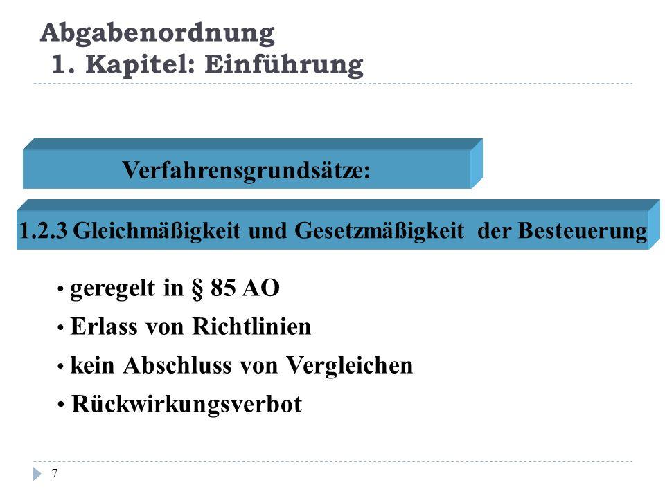 Abgabenordnung 1. Kapitel: Einführung 7 Verfahrensgrundsätze: 1.2.3 Gleichmäßigkeit und Gesetzmäßigkeit der Besteuerung Erlass von Richtlinien geregel
