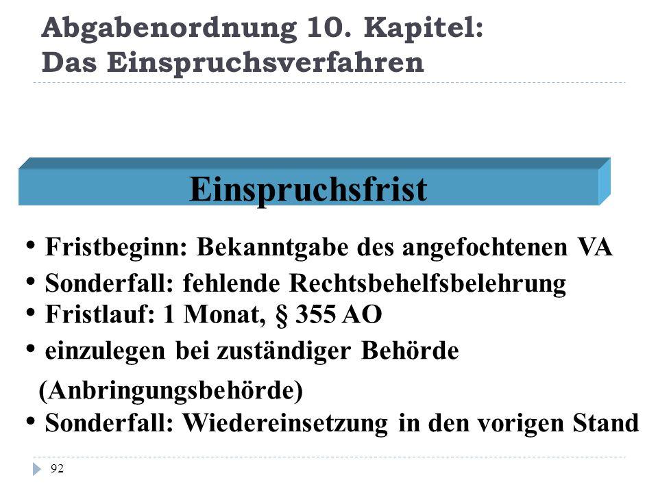 Abgabenordnung 10. Kapitel: Das Einspruchsverfahren 92 Fristbeginn: Bekanntgabe des angefochtenen VA Sonderfall: fehlende Rechtsbehelfsbelehrung Einsp