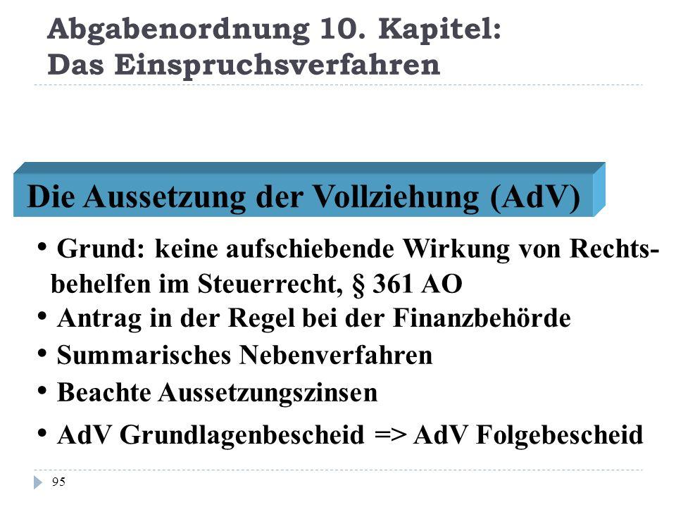 Abgabenordnung 10. Kapitel: Das Einspruchsverfahren 95 Die Aussetzung der Vollziehung (AdV) Grund: keine aufschiebende Wirkung von Rechts- behelfen im