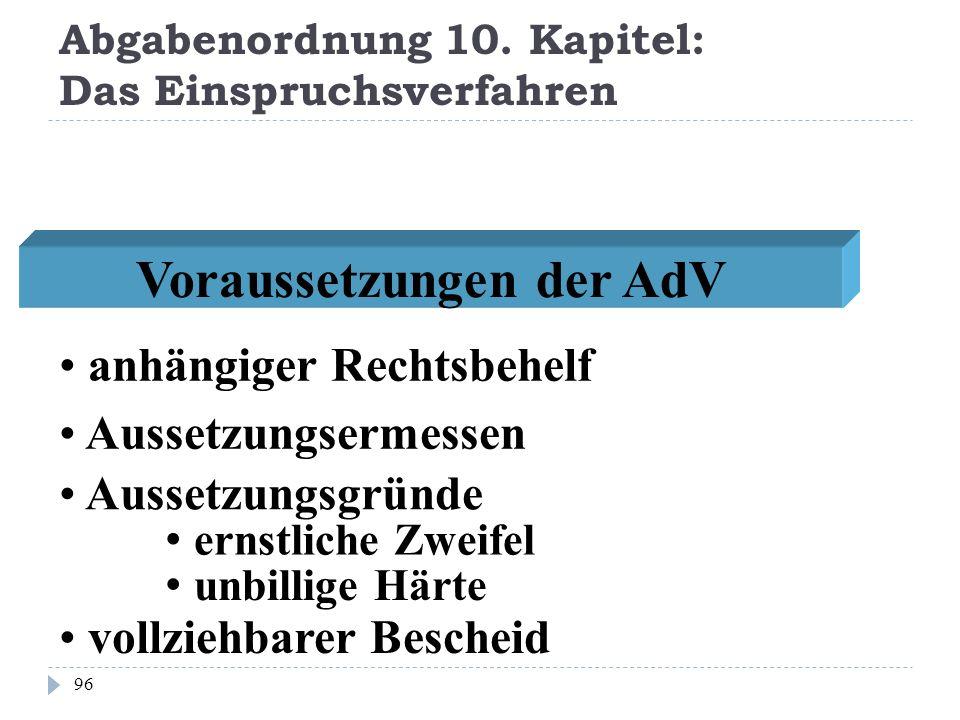 Abgabenordnung 10. Kapitel: Das Einspruchsverfahren 96 Voraussetzungen der AdV anhängiger Rechtsbehelf Aussetzungsermessen Aussetzungsgründe ernstlich