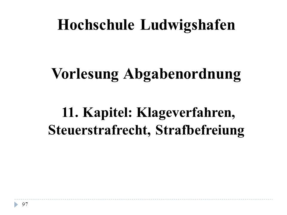97 Hochschule Ludwigshafen Vorlesung Abgabenordnung 11. Kapitel: Klageverfahren, Steuerstrafrecht, Strafbefreiung