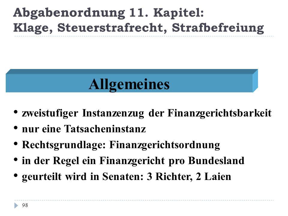 Abgabenordnung 11. Kapitel: Klage, Steuerstrafrecht, Strafbefreiung 98 Allgemeines nur eine Tatsacheninstanz Rechtsgrundlage: Finanzgerichtsordnung zw