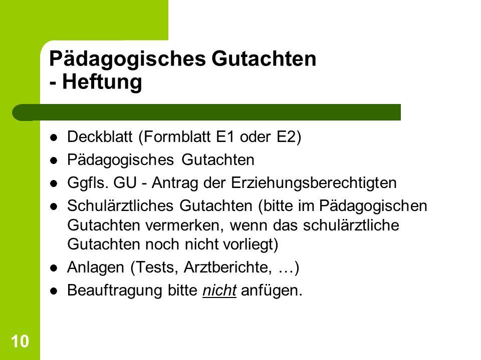 10 Pädagogisches Gutachten - Heftung Deckblatt (Formblatt E1 oder E2) Pädagogisches Gutachten Ggfls. GU - Antrag der Erziehungsberechtigten Schulärztl