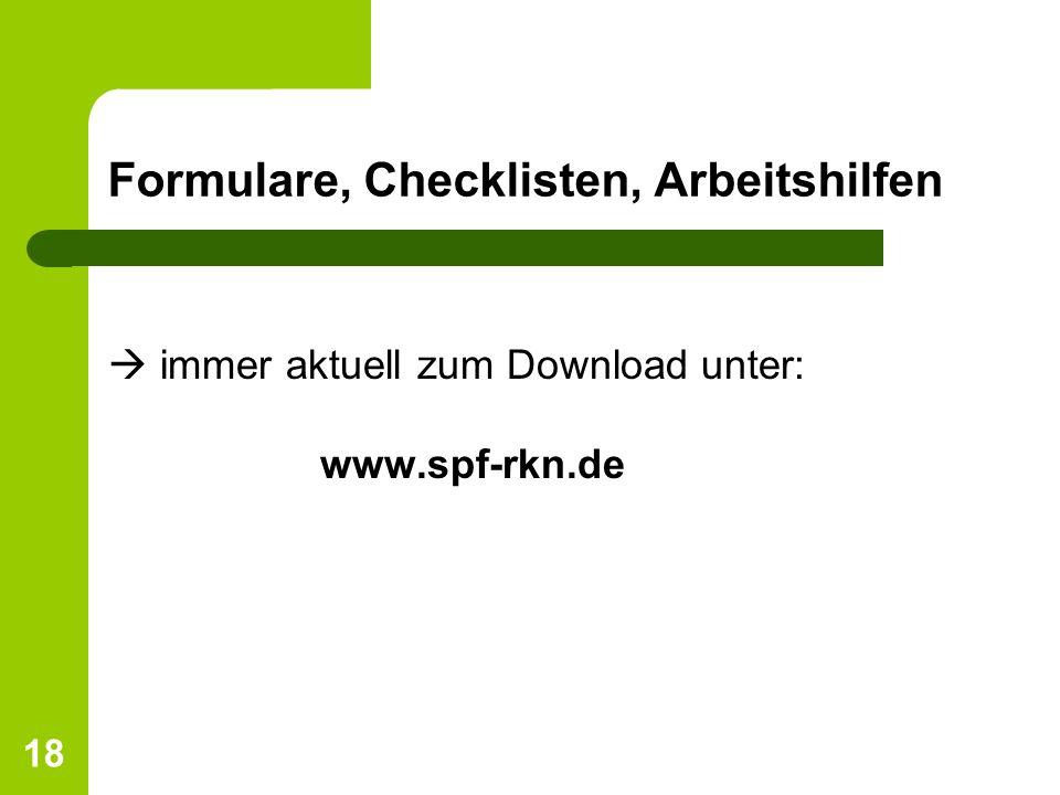 18 Formulare, Checklisten, Arbeitshilfen immer aktuell zum Download unter: www.spf-rkn.de