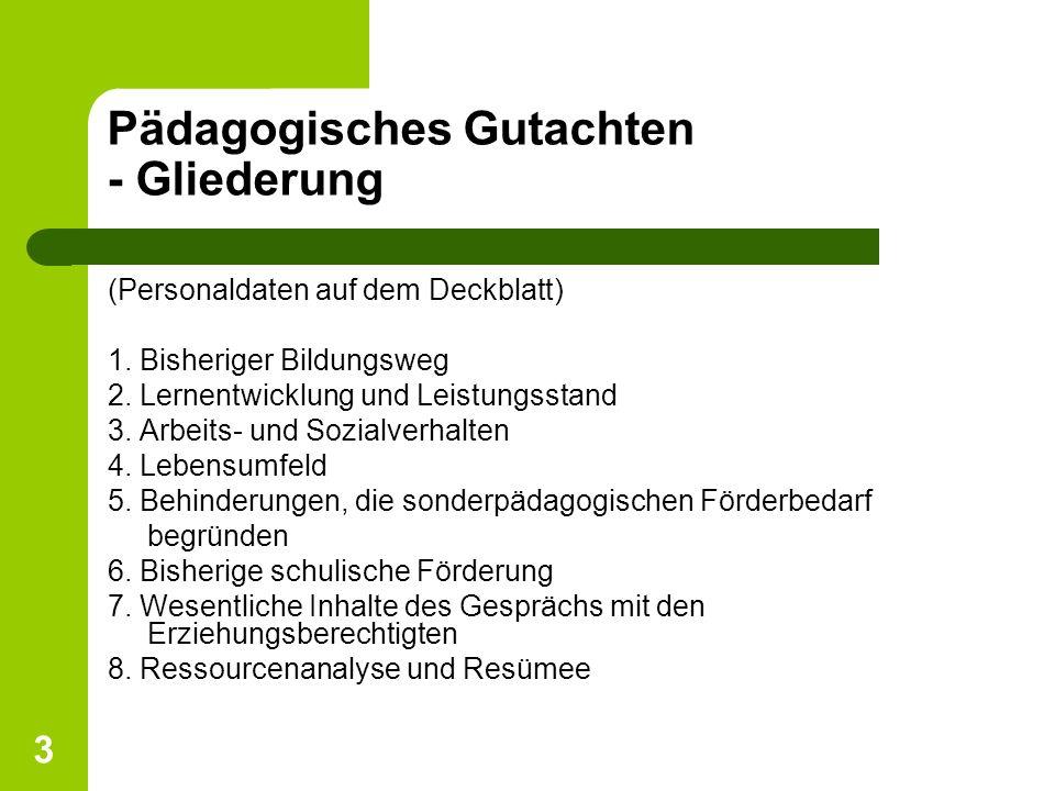 3 Pädagogisches Gutachten - Gliederung (Personaldaten auf dem Deckblatt) 1. Bisheriger Bildungsweg 2. Lernentwicklung und Leistungsstand 3. Arbeits- u