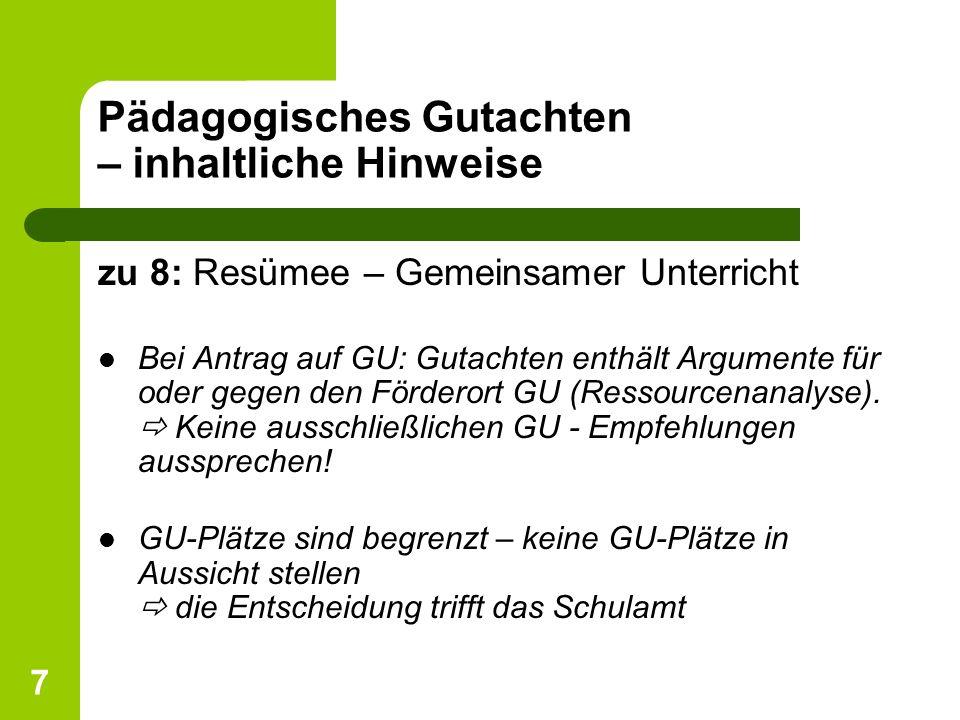 7 Pädagogisches Gutachten – inhaltliche Hinweise zu 8: Resümee – Gemeinsamer Unterricht Bei Antrag auf GU: Gutachten enthält Argumente für oder gegen
