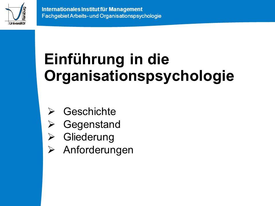 Internationales Institut für Management Fachgebiet Arbeits- und Organisationspsychologie Einführung in die Organisationspsychologie Geschichte Gegenst