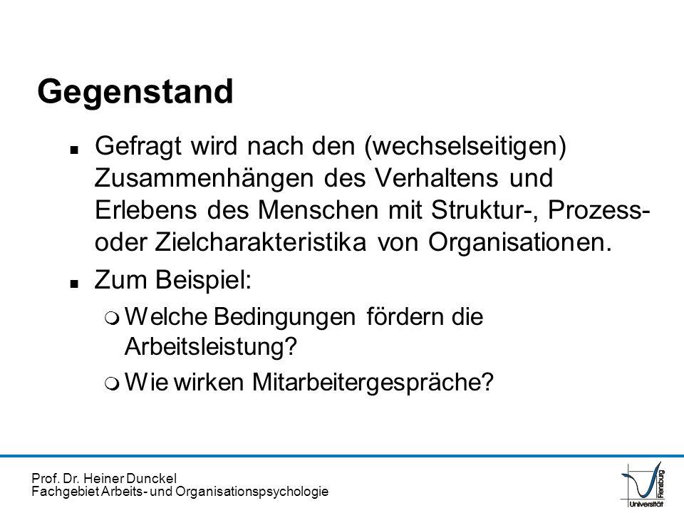 Prof. Dr. Heiner Dunckel Fachgebiet Arbeits- und Organisationspsychologie Gegenstand n Gefragt wird nach den (wechselseitigen) Zusammenhängen des Verh