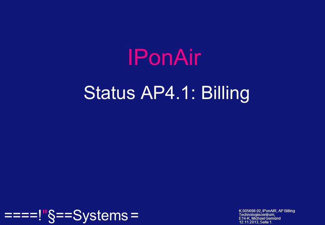 ====! §==Systems = K.005698.02, IPonAIR; AP Billing Technologiezentrum, E14-K, Michael Gemünd 12.11.2013, Seite 12.
