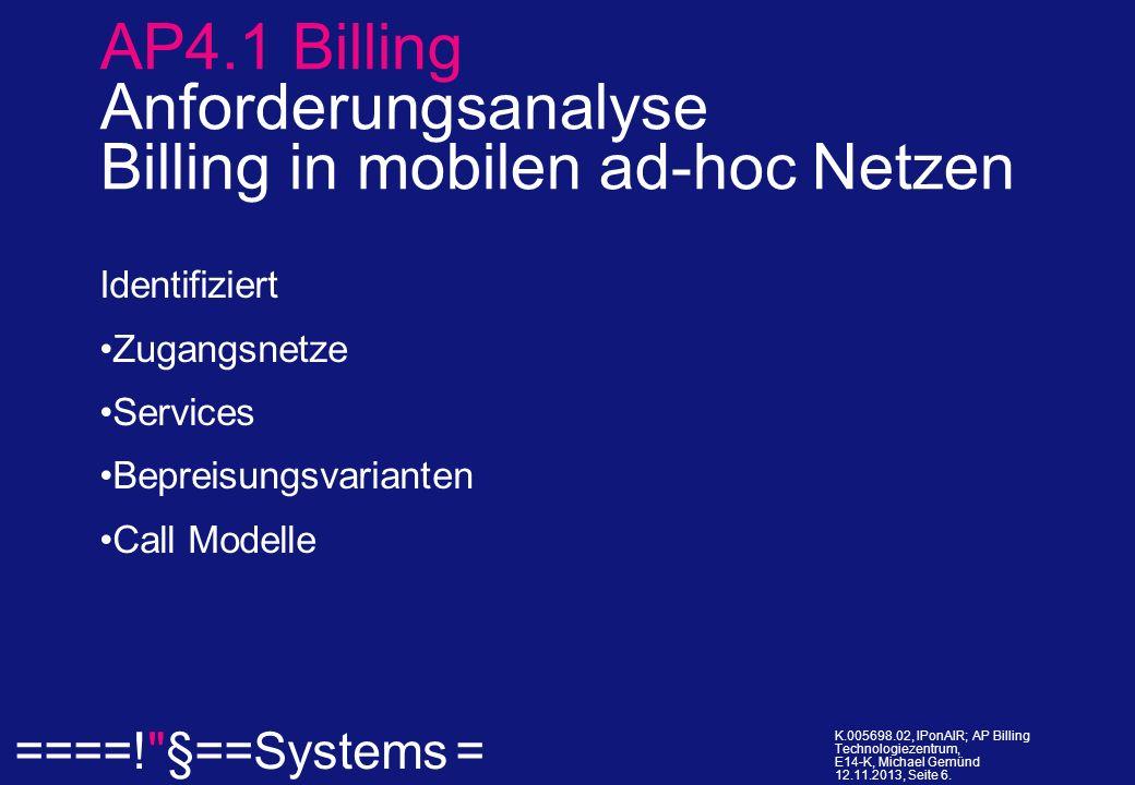 ====! §==Systems = K.005698.02, IPonAIR; AP Billing Technologiezentrum, E14-K, Michael Gemünd 12.11.2013, Seite 17.