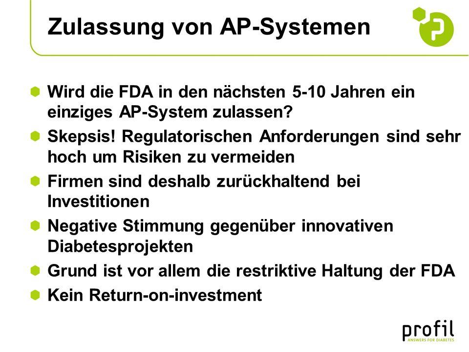Zulassung von AP-Systemen Wird die FDA in den nächsten 5-10 Jahren ein einziges AP-System zulassen? Skepsis! Regulatorischen Anforderungen sind sehr h
