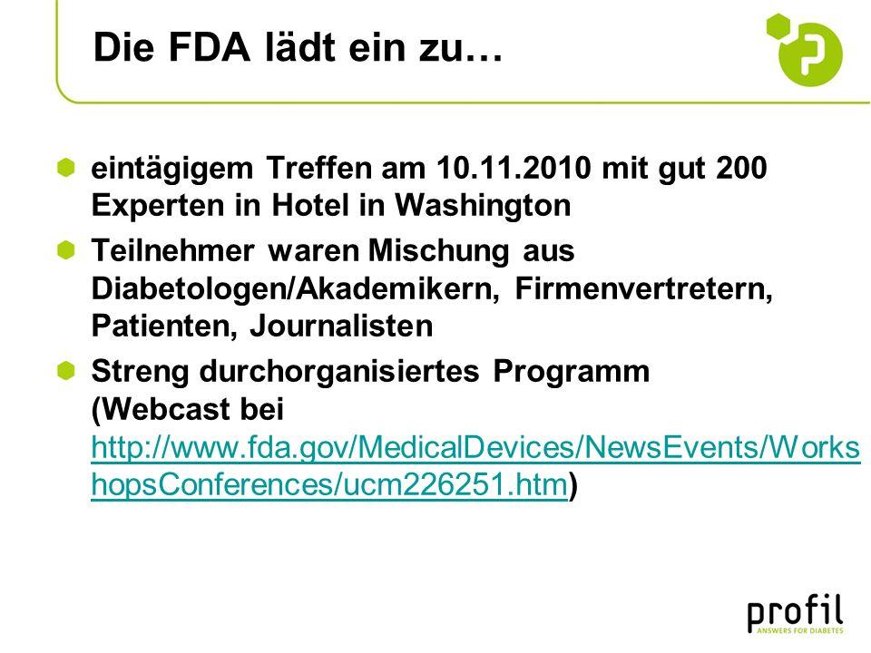 Die FDA lädt ein zu… eintägigem Treffen am 10.11.2010 mit gut 200 Experten in Hotel in Washington Teilnehmer waren Mischung aus Diabetologen/Akademike