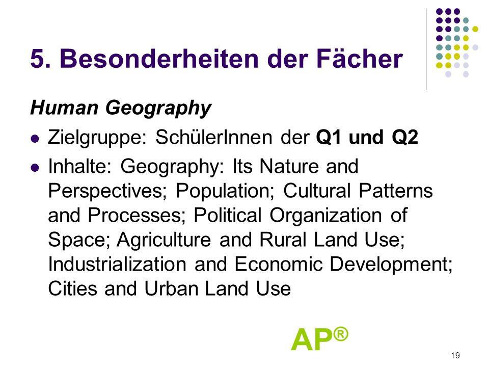 5. Besonderheiten der Fächer Human Geography Zielgruppe: SchülerInnen der Q1 und Q2 Inhalte: Geography: Its Nature and Perspectives; Population; Cultu