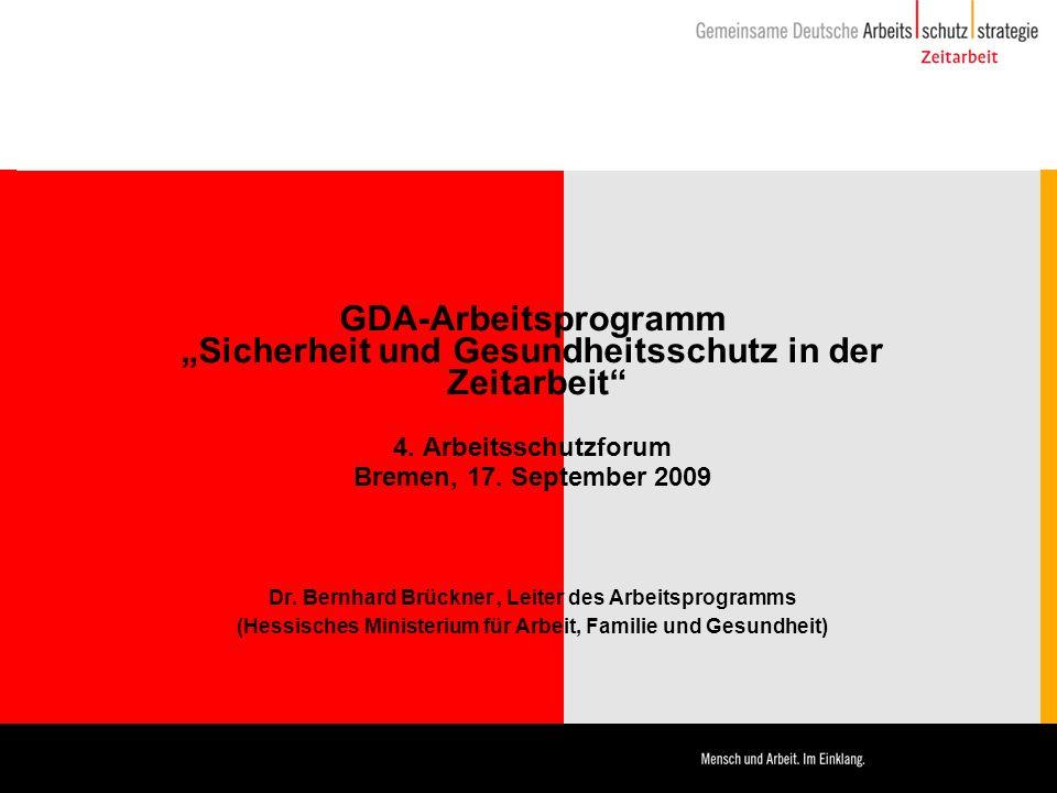 GDA-Arbeitsprogramm Sicherheit und Gesundheitsschutz in der Zeitarbeit 4. Arbeitsschutzforum Bremen, 17. September 2009 Dr. Bernhard Brückner, Leiter